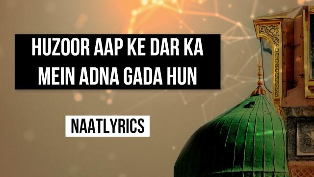Huzoor Aap Ke Dar Ka Mein Adna Gada Hun – Lyrics