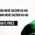 Ooj Paana Mere Hazoor Ka Hai – Naat Lyrics in Urdu