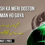 Bakhshish Ka Meri Doston Saman Ho Gaya – Naat Lyrics
