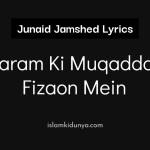 Haram Ki Muqaddas Fizaon Mein – Junaid Jamshed (Lyrics)