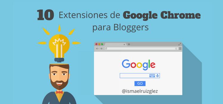 10 extensiones de Chrome para bloggers que debes tener