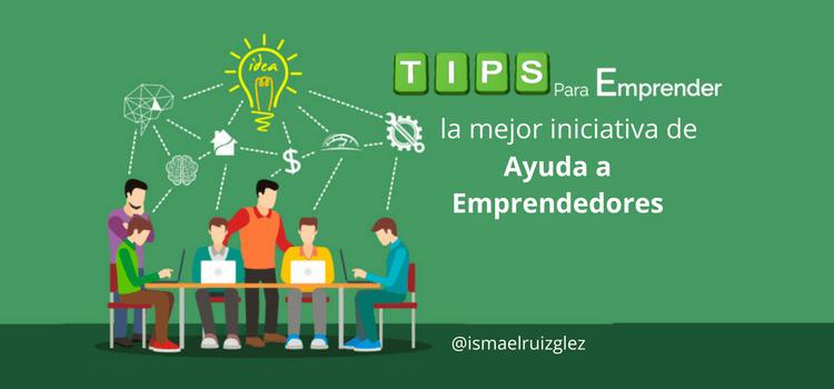 Tips para Emprender, la mejor iniciativa de ayuda a Emprendedores