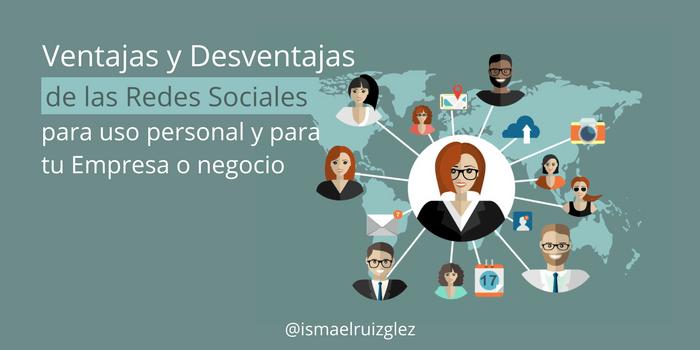 ¿Cuáles son las Ventajas y Desventajas de las Redes Sociales, tanto para mí como para mi Empresa?