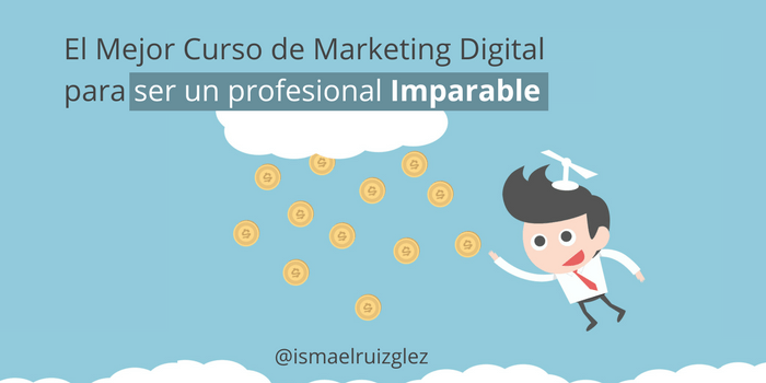 El Mejor curso de Marketing Digital y con el que serás un profesional totalmente IMPARABLE