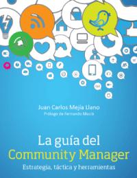 Libro-La-guia-del-Community-Manager-estrategia-tactica-y-herramientas-escrito-por-Juan-Carlos-Mejia-Llano-JuanCMejiaLlano