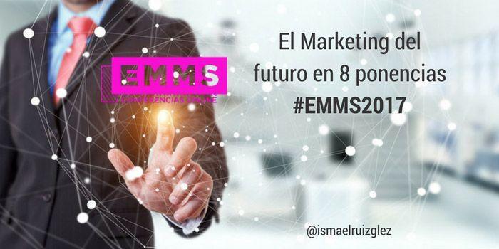 EMMS 2017: 8 ponencias motivadoras sobre el Marketing Digital del futuro