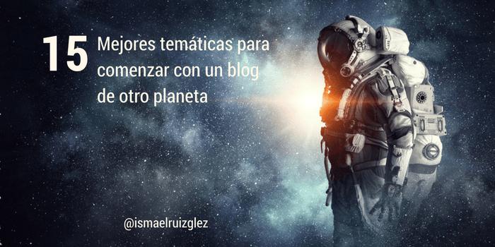 Mejores temáticas para comenzar con un blog de otro planeta