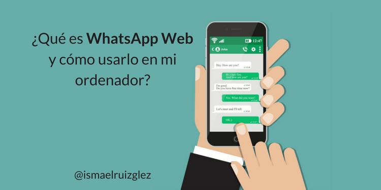 ¿Qué es WhatsApp Web y cómo puedo usarlo desde mi PC u ordenador?