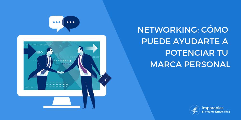¿Qué es el Networking y cómo puede ayudarte a potenciar tu Marca Personal?