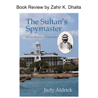 "Book Review by Zahir K. Dhalla: ""The Sultan's Spymaster: Peera Dewji of Zanzibar"""