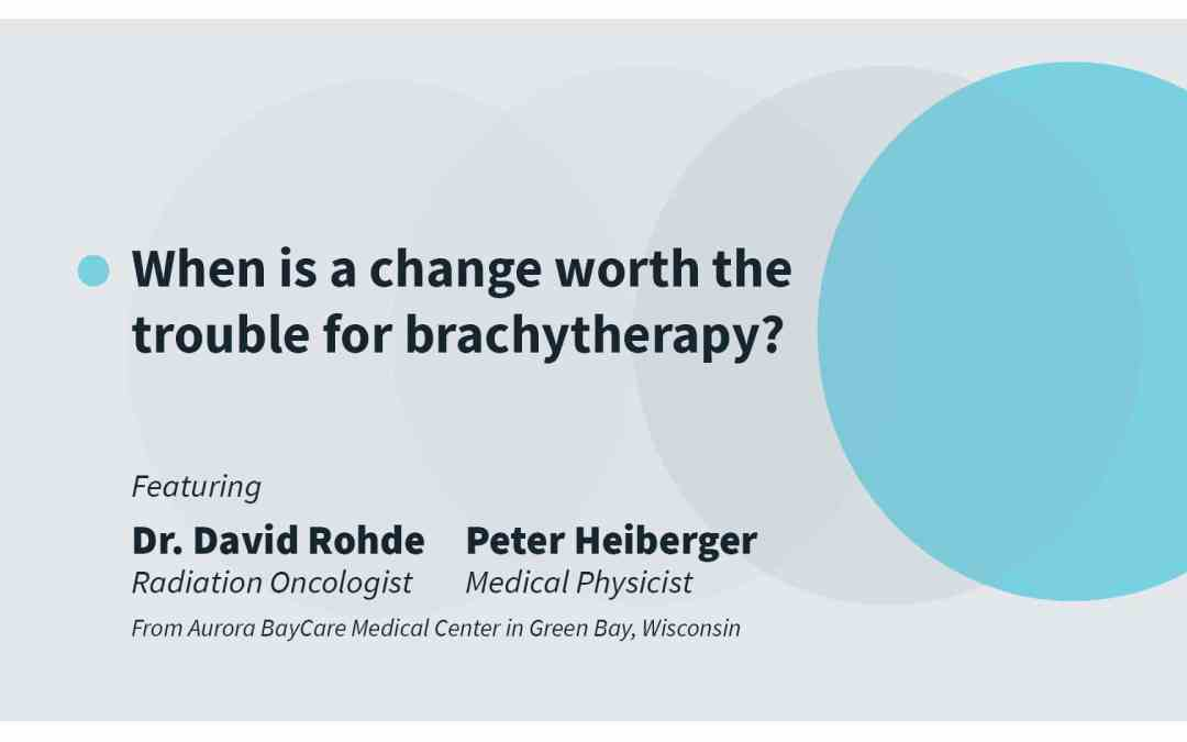 When is a change worth the trouble for brachytherapy?