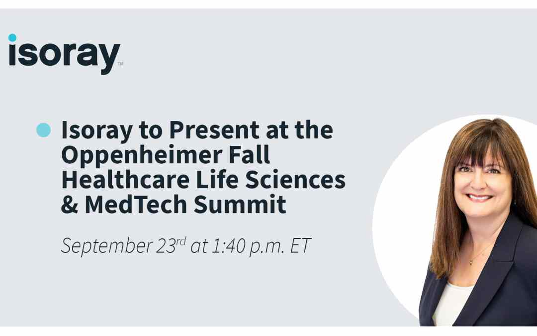 Isoray to Present at the Oppenheimer Fall Healthcare Life Sciences & MedTech Summit