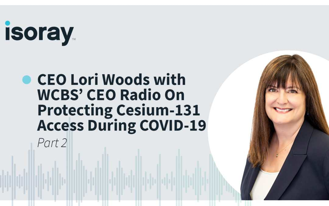 CEO Lori Woods with WCBS' CEO Radio On Protecting Cesium-131 Access During COVID-19