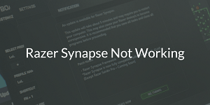 Fixed: Razer Synapse is not Opening Issue
