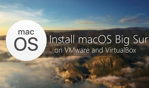 Install Mac OS Big Sur On VMware/VirtualBox On Windows PC – A Complete Guide