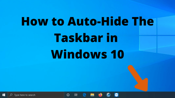 How to Hide the Taskbar in Windows 10 - Complete Guide