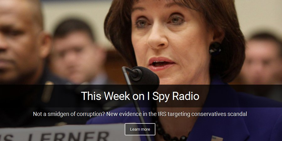 IRS Targeting Conservatives Scandal this week on I Spy Radio