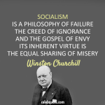"Socialism defined - Churchill said, ""Socialism is a philosophy of failure, the creed of ignorance, and the gospel of envy. Its inherent virtue is the equal sharing of misery"""
