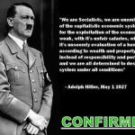 "Hitler - ""We are socialists, we are enemies of the capitalistics economic system...with its unfair salaries... and we are all determined to destroy this system under all conditions"""