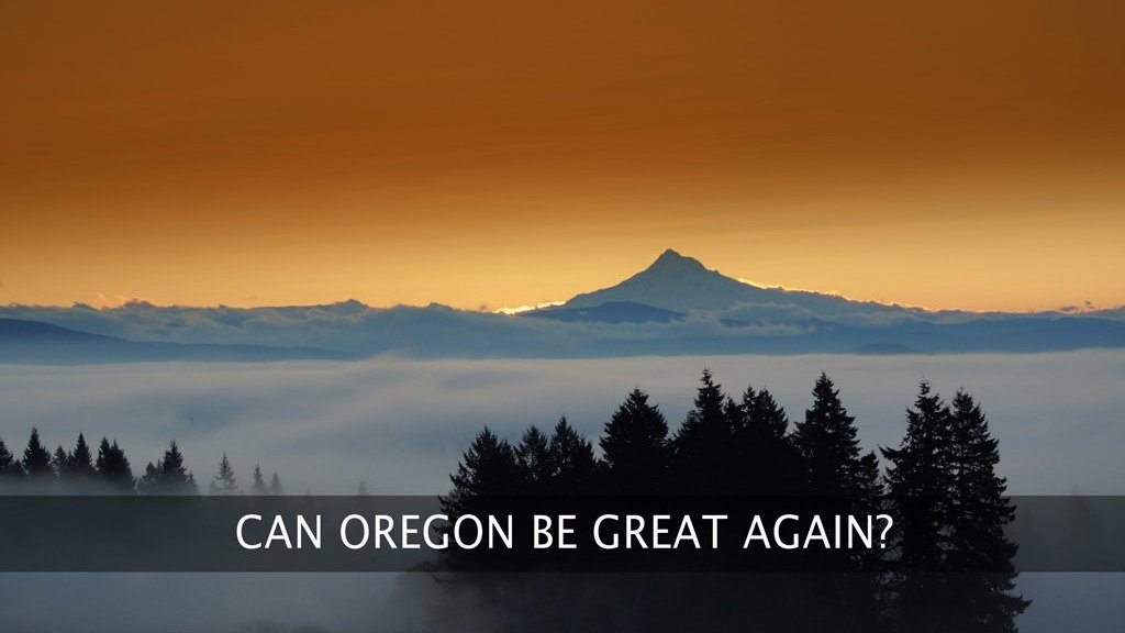 Can we make Oregon great again? Maybe. If we harvest our natural resources correctly