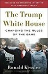 The Trump White House: Changing the Rules of the Game by Ron Kessler