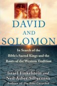 David and Solomon. In Search of the Bible Sacred Kings and the Roots of Western Tradition