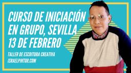 Curso de iniciación en grupo, febrero 2019, Sevilla | Taller de Escritura Creativa de Israel Pintor en Sevilla