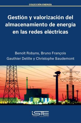 Libro Gestión y valorización del almacenamiento de energía en las redes eléctricas - Benoît Robyns, Bruno François, Gauthier Delille y Christophe Saudemont