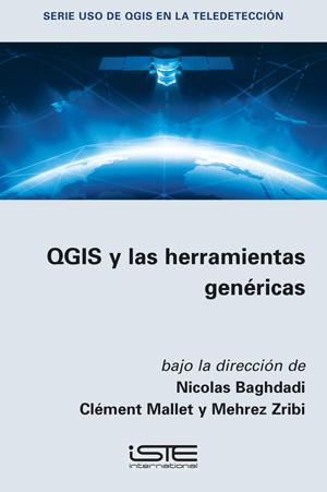 Libro QGIS y las herramientas genéricas - Nicolas Baghdadi, Clément Mallet y Mehrez Zribi