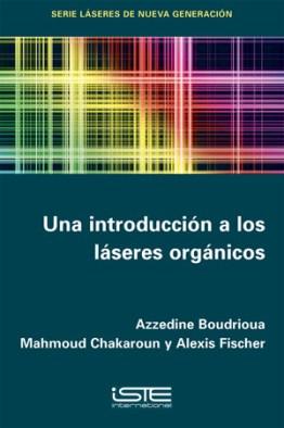 Libro Una introducción a los láseres orgánicos - Azzedine Boudrioua, Mahmoud Chakaroun y Alexis Fischer