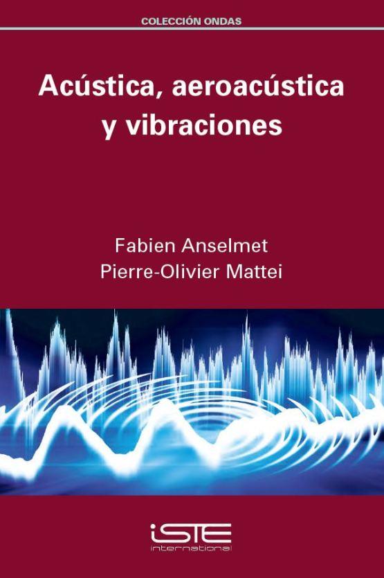 Libro Acústica, aeroacústica y vibraciones - Fabien Anselmet y Pierre-Olivier Mattei