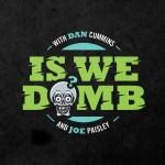 Is We Dumb