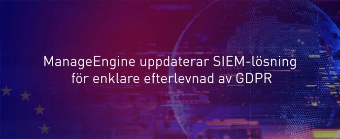 ManageEngine uppdaterar SIEM-lösning för enklare efterlevnad av GDPR