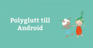 Polyglutt till Android 3