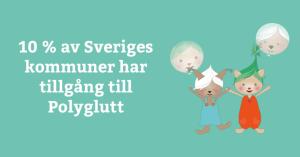10 % av Sveriges kommuner har tillgång till Polyglutt 3