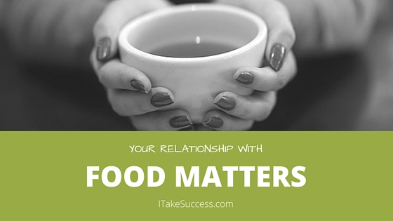 Your relationship with food matters