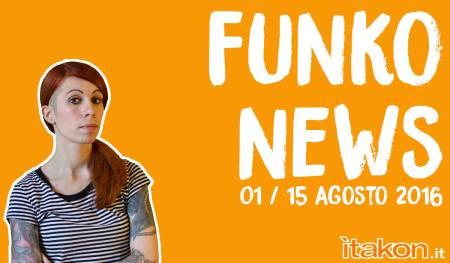 FUNKO NEWS – 01/15 Agosto 2016