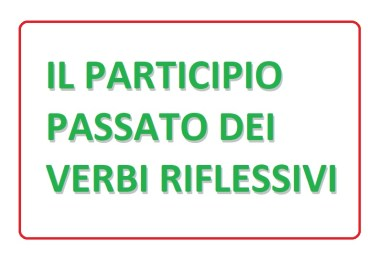 IL PARTICIPIO PASSATO DEI VERBI RIFLESSIVI
