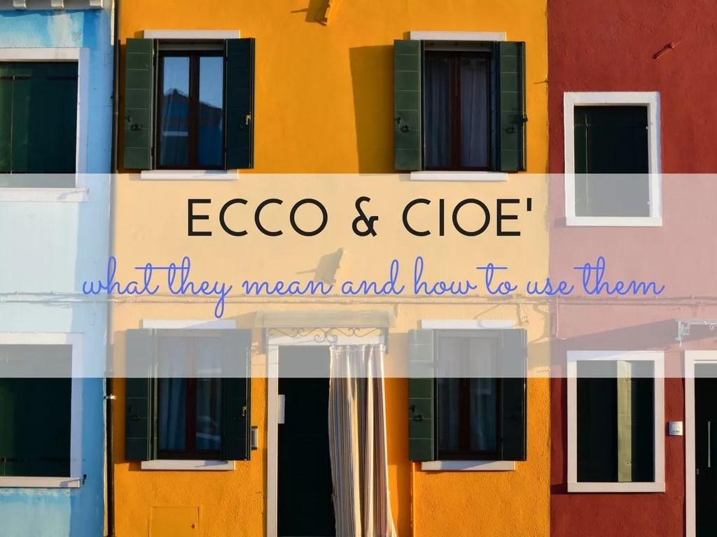 How To Use In Italian Ecco E Cioe