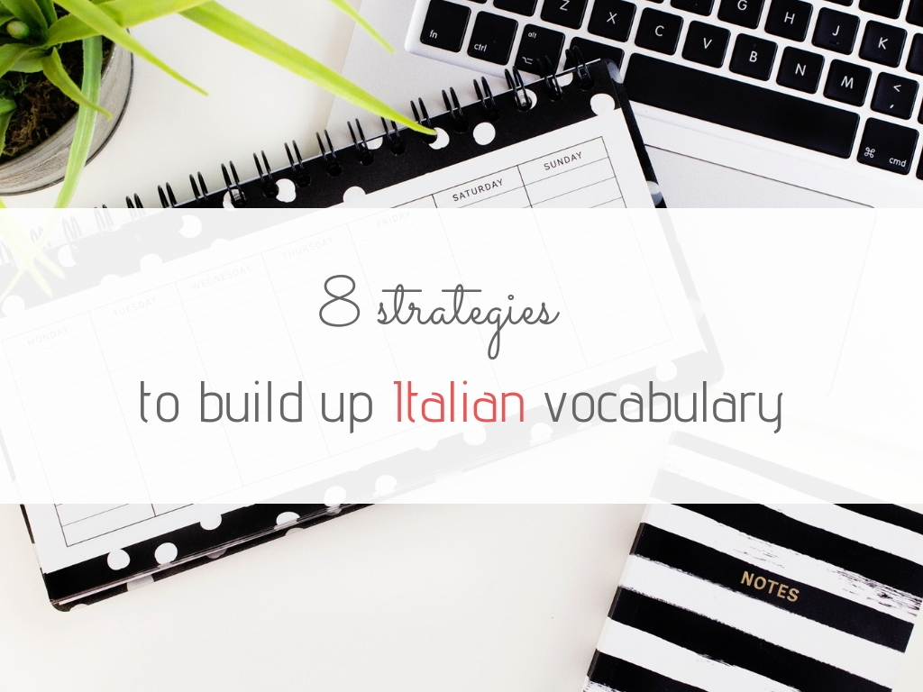 8 Strategies To Build Up Italian Vocabulary Fast And Well