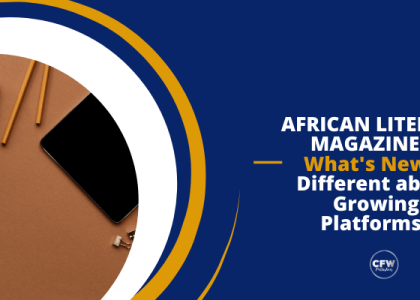 AFRICAN LITERARY MAGAZINES: What's New & Different about Growing Platforms?