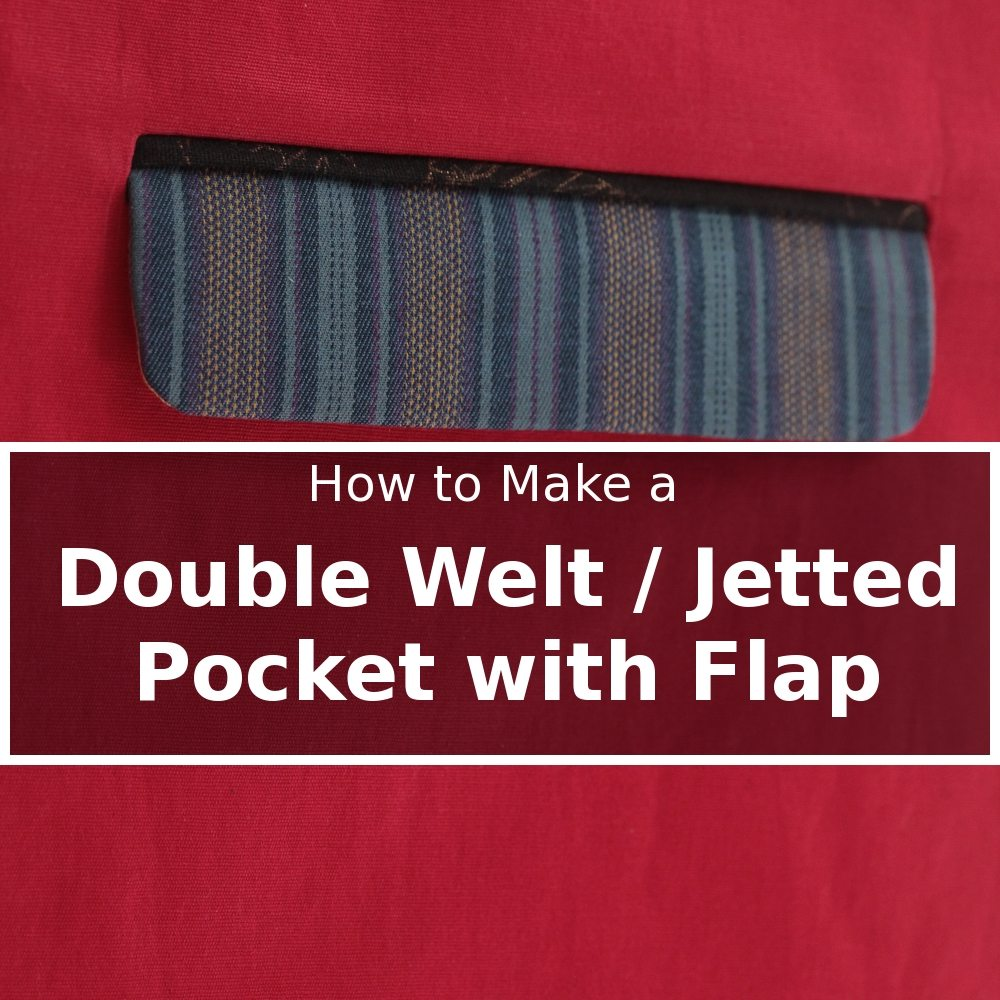 Tutorial: Jetted Pocket/Double Welt Pocket with Flap - Itch To Stitch