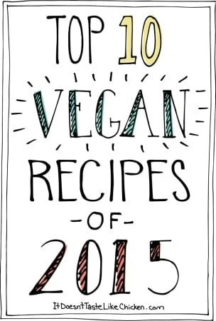 Top 10 Vegan Recipes of 2015! The most popular vegan recipes of 2015 from the blog #itdoesnttastelikechicken