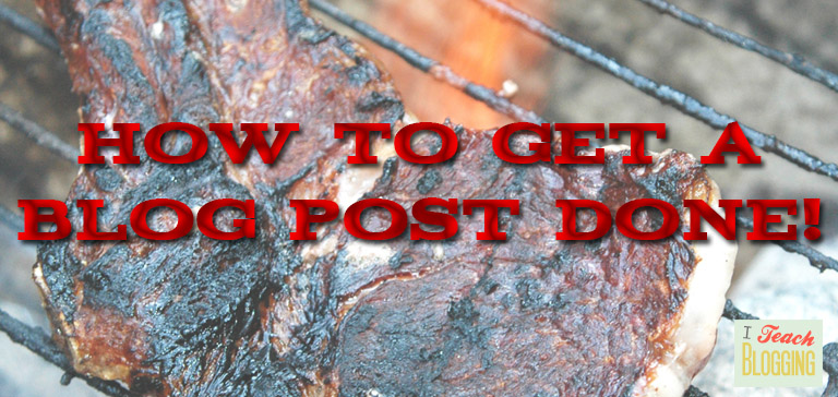 how-to-get-a-blog-post-done