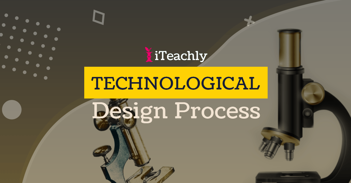 Technological Design Process: How to Teach it!