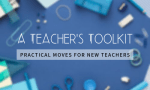 A Teacher's Toolkit: Practical moves for new teachers