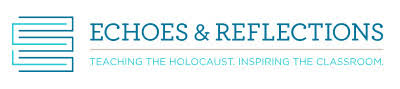 Echoes and Reflection: Teaching the Holocaust, Inspiring the Classroom