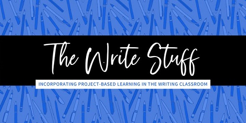 The Write Stuff: Incorporating Project- Based Learning in the Writing Classroom Graphic