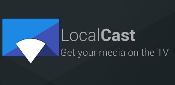 "- LocalCast for Chromecast 2017 - ""20+"" Best Google Chromecast Apps for Android, iOS 2018"