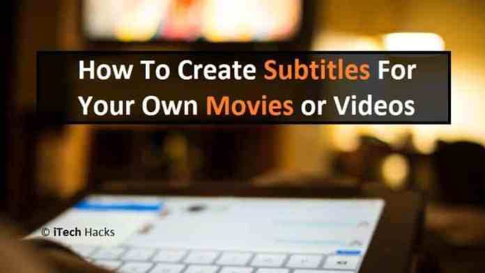 How To Create Subtitles For Your Own Movies or Video